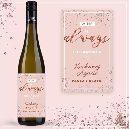 WINE IS ALWAYS THE ANSWER WINE WINO ERNST LUDWIG RIESLING