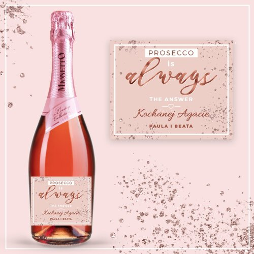 PROSECCO IS ALWAYS THE ANSWER PROSECCO MIONETTO ROSÉ